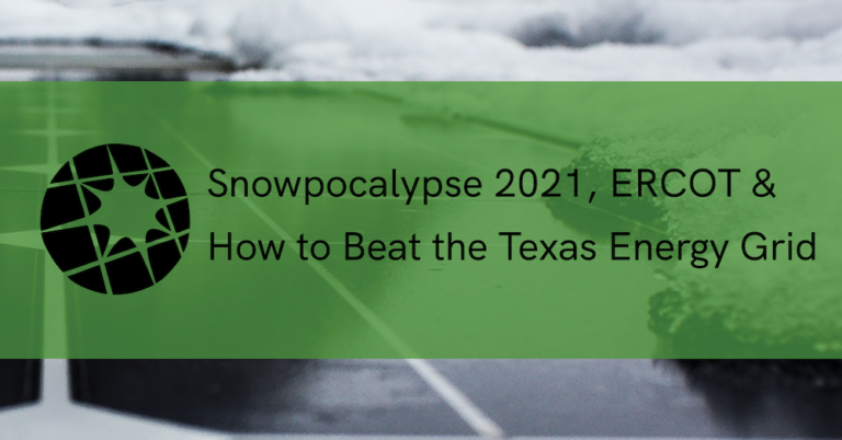 Snowpocalypse 2021, ERCOT & How to Beat the Texas Energy Grid